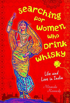 Searching for Women Who Drink Whisky: Life and Love in India (Australian edition cover)