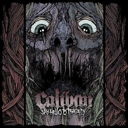 CALIBAN - Say Hello to Tragedy