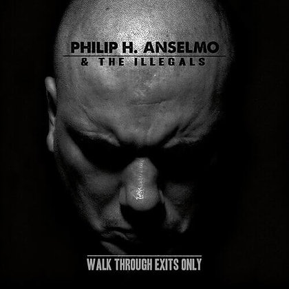 PHILIP H. ANSELMO & THE ILLEGALS - Walk Through Exists Only