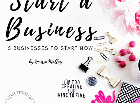 5 Businesses You Can Start Today.