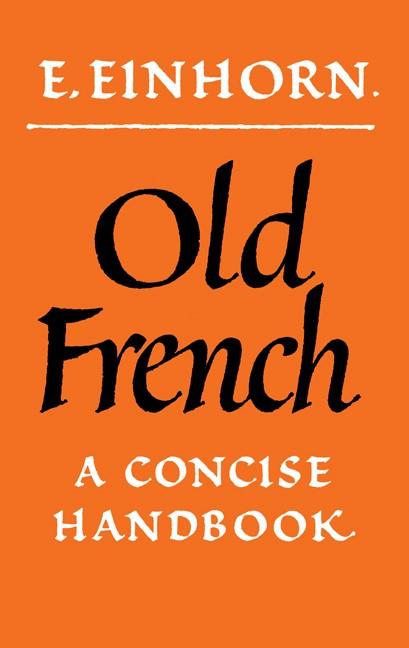 E. Einhorn, Old French: A Concise Handbook (Cambridge: Cambridge University Press, 1975)
