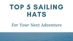 Sailing Hats: Top 5 Sailing Hats For Your Next Adventure
