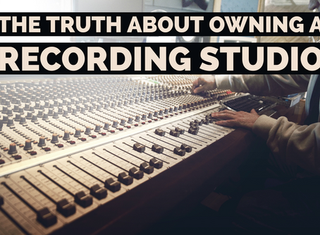 The Truth About Owning a Recording Studio