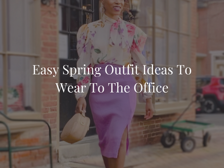 Easy Spring Outfit Ideas To Wear To The Office