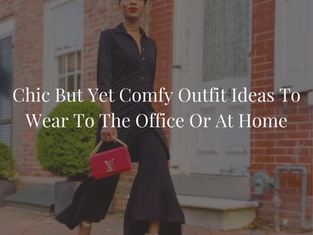 Chic But Yet Comfy Outfit Ideas To Wear To The Office Or At Home