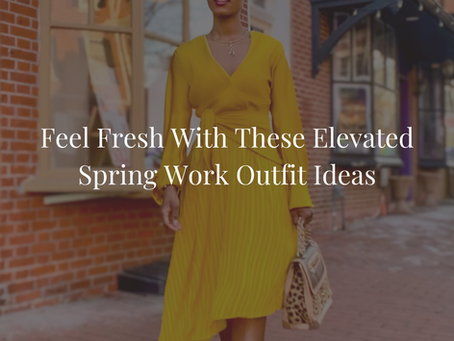 Feel Fresh With These Elevated Spring Work Outfit Ideas