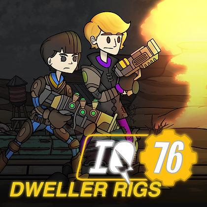 IQ 76 - Dweller Rigs