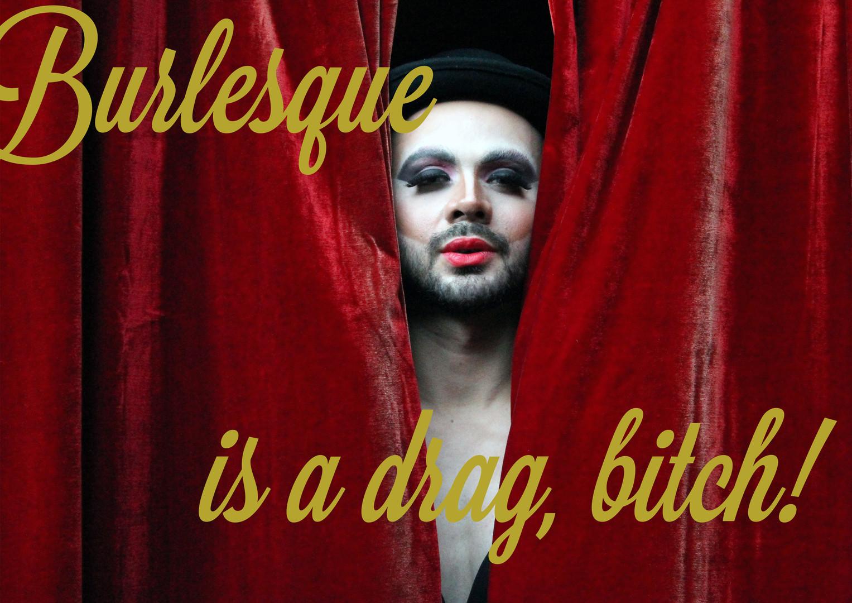 Burlesque is a drag, bitch!