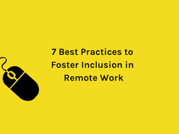 7 Best Practices to Foster Inclusion in Remote Work