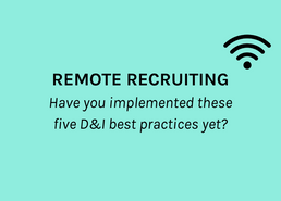Remote Recruiting - Have You Implemented These Five D&I Best Practices Yet?