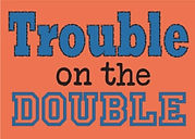 Trouble on the Double.jpg