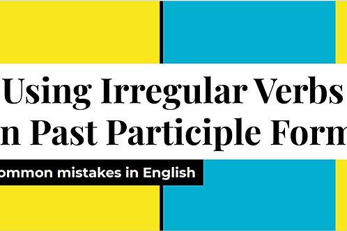 Using Irregular Verbs in Past Participle