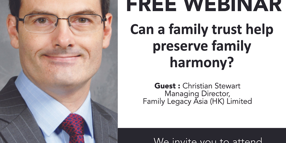 Can a family trust help preserve family harmony?  Christian Stewart, Family Legacy Asia (HK) Limited