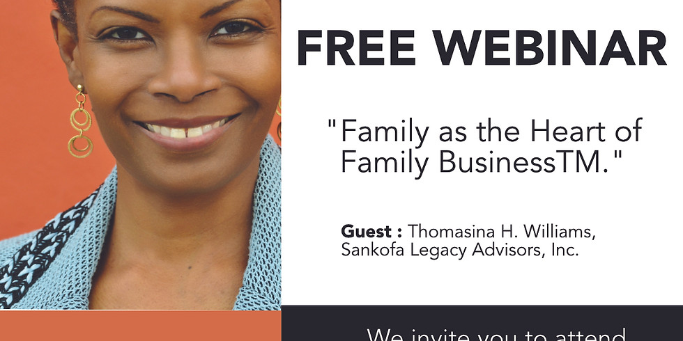"""Family as the Heart of Family BusinessTM."" : Thomasina H. Williams, Sankofa Legacy Advisors, Inc."