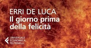 IL GIORNO PRIMA DELLA FELICITÀ - Erri De Luca