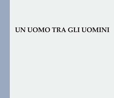 UN UOMO TRA GLI UOMINI: Paolo Parrini