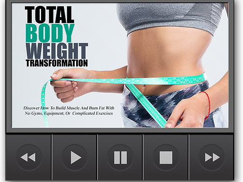 Total Body Weight Transformation- Video Upgrade