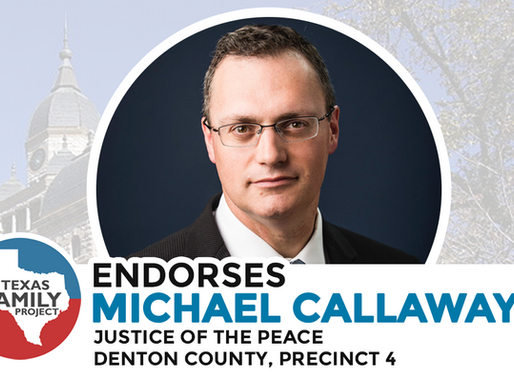 Texas Family Project Endorses Michael Callaway for Denton County Justice of the Peace, Precinct 4