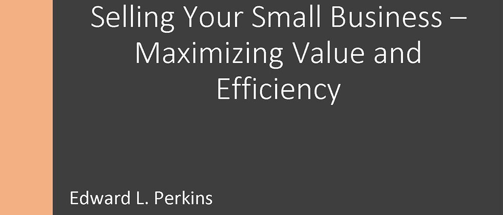 Selling Your Small Business - Maximizing Value and Efficienct