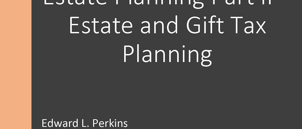 Estate Planning Part II - Estate and Gift Tax Planning