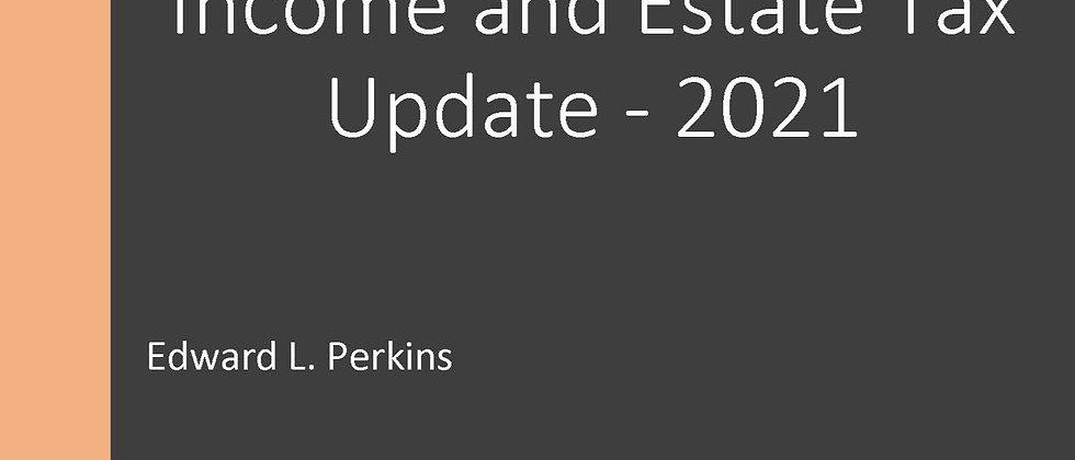 Income and Estate Tax Update - 2021