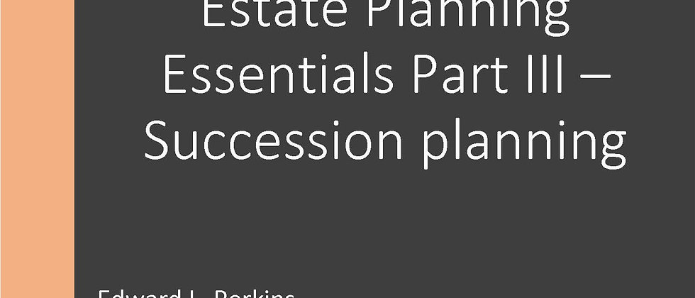 Estate Planning Essentials Part III – Succession planning