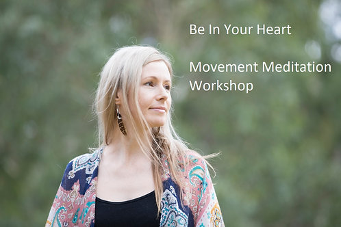 Be In Your Heart- Movement Meditation Workshop