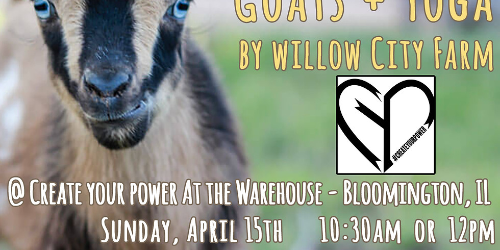 Goats + Yoga by Willow City Farm @ Create Your Power at The Warehouse - Bloomington, IL