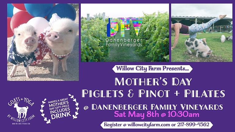 Mother's Day Piglets & Pinot + Pilates @ Danenberger Family Vineyards