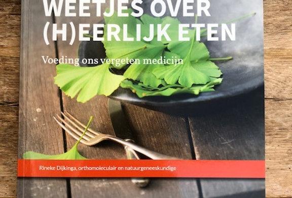 Weetjes over (h)eerlijk eten, voeding ons vergeten medicijn Rineke Dijkinga