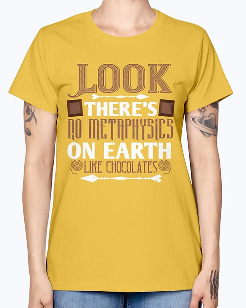 Look, There's No Metaphysics on Earth Like Chocolates.- Chocolate- Missy T-Shirt