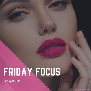 Friday Focus: Teosyal Kiss
