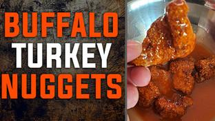 Buffalo Turkey Nuggets!