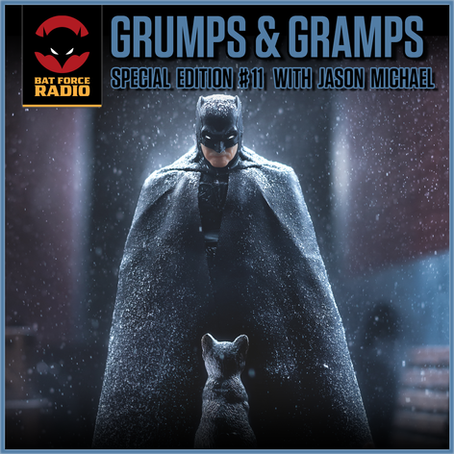 Interview: BATFORCE RADIO GRUMPS and GRAMPS Special Edition Episode #11