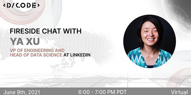 Fireside Chat with Ya Xu, LinkedIn VP of Engineering & Head of Data Science at LinkedIn