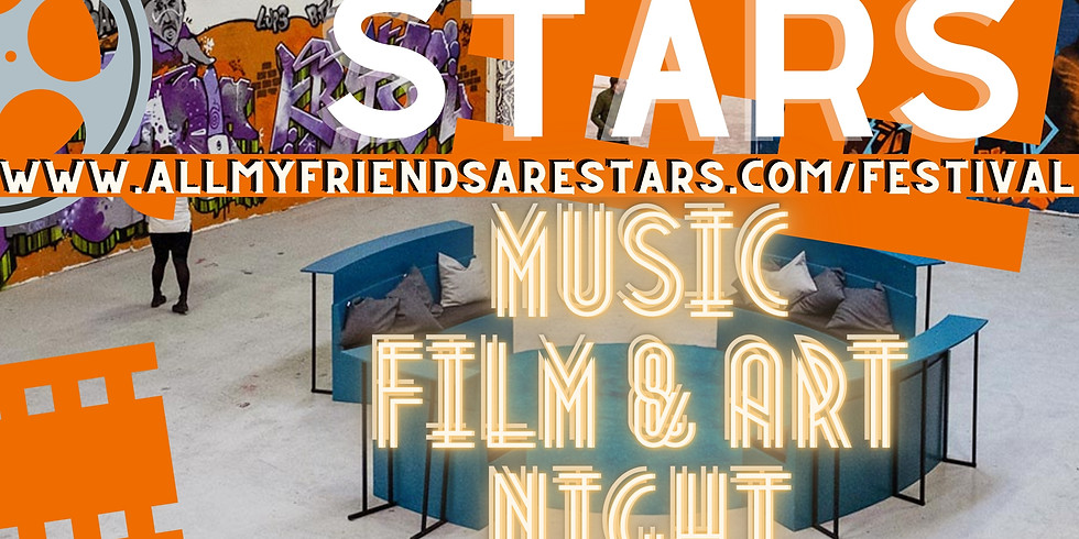 All My Friends Are Stars Festival: Film & Art Night