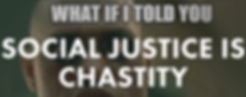 Social Justice is Chastity.jpg