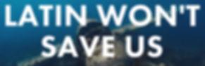 Latin Won't Save Us.jpg