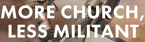 More Church Less Militant.jpg