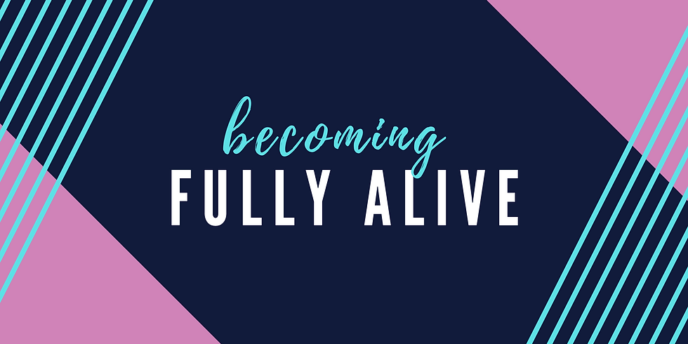 Becoming Fully Alive Health Workshop