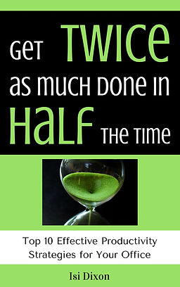 get twice as much done in half the time.