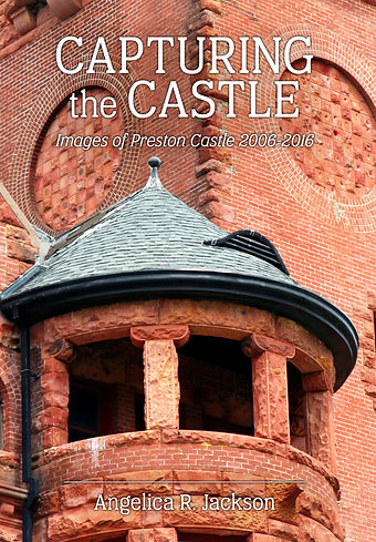 Cover image for Capturing The Castle: Images of Preston Castle (2006-2016)
