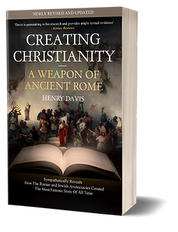 Creating Christianity A Weapon Of Ancient Rome