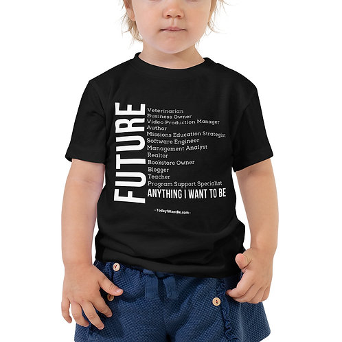 Future (Anything I Want to Be) - Toddler S/S Shirt