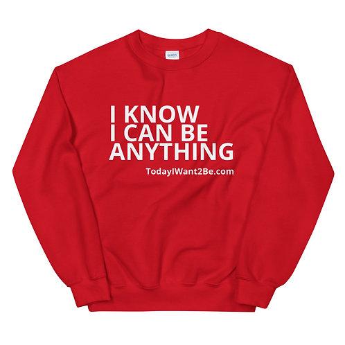 I Know I Can Be Anything - Unisex Adult Sweatshirt