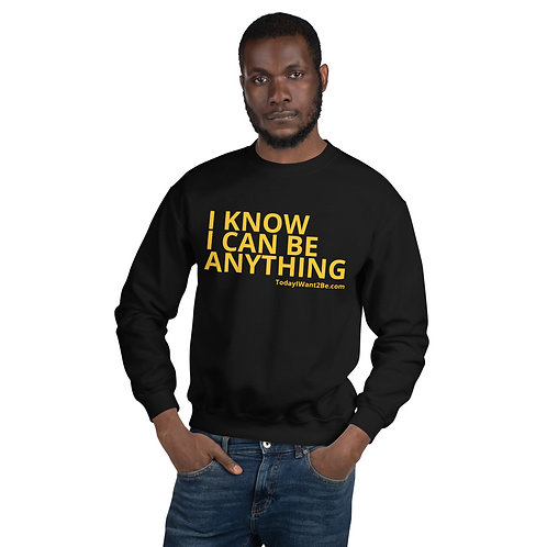 I Know I Can Be Anything - Unisex Adult Sweatshirt