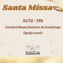 Santa Missa dia 31/12 na Catedral Nossa Senhora de Guadalupe e nas comunidades: