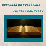 Reflexão do Evangelho: Pe. Aldo Dal Pozzo