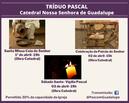 Semana Santa - Tríduo Pascal na Catedral Nossa Senhora de Guadalupe e comunidades: