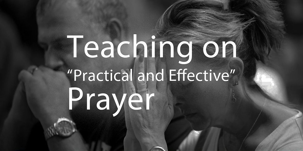 """Teaching on """"Practical and Effective Prayer"""""""